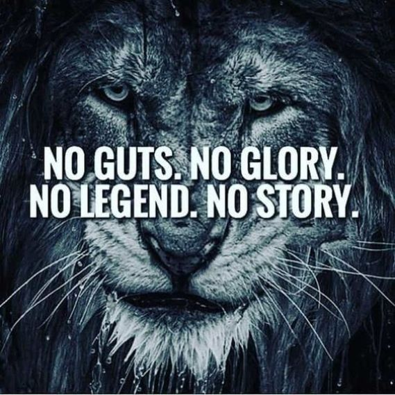 o guts. No glory. No legend. No story. - Short Motivational Quotes