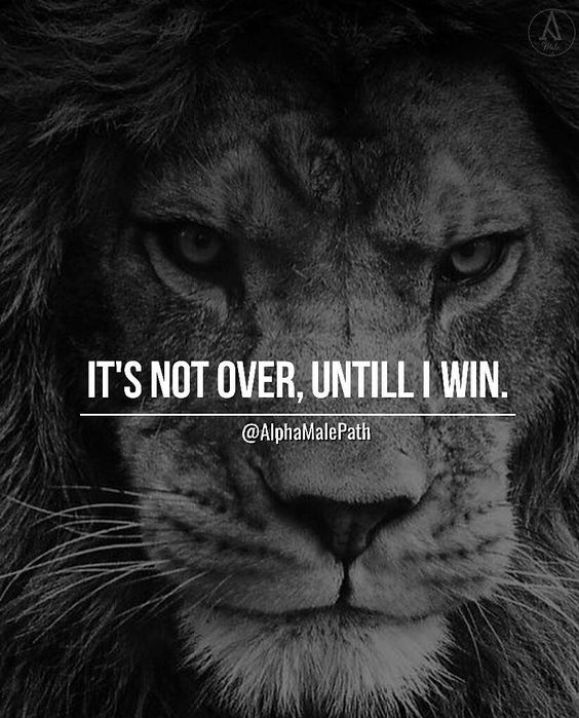 It's not over until I win. - Short Motivational Quotes