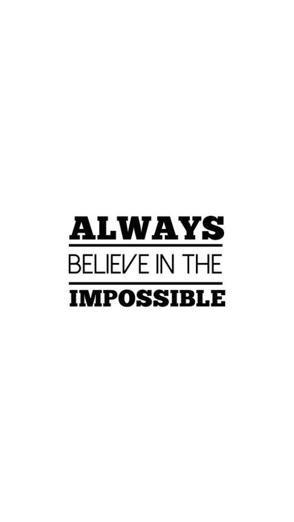 Always believe in the impossible. - Short Motivational Quotes