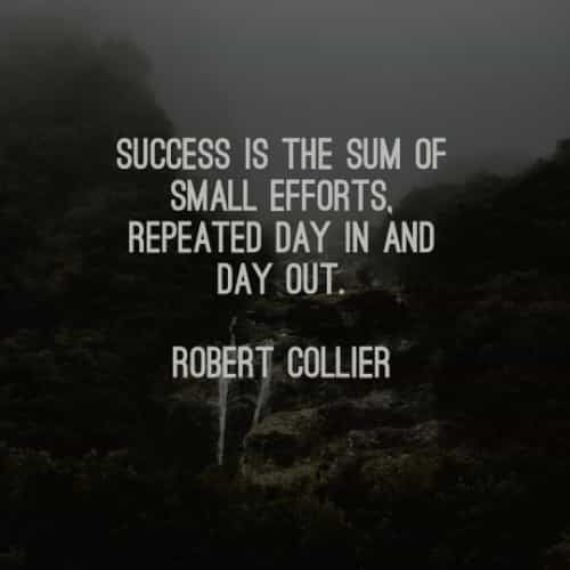 Success is the sum of small efforts. Repeated day in and day out. - Short Motivational Quotes