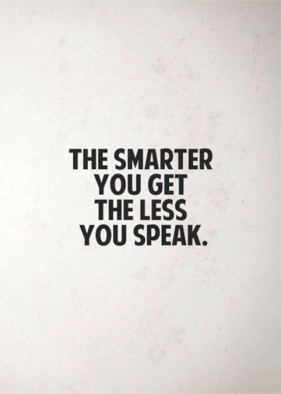 The smarter you get the less you speak. - Short Motivational Quotes