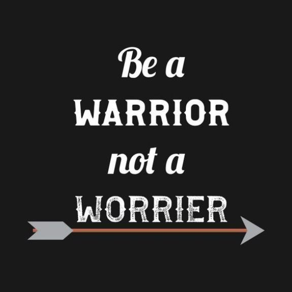 Be a warrior, not a worrier. - Short Motivational Quotes