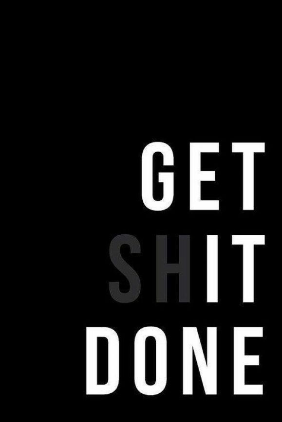 Get shit done. - Short Motivational Quotes