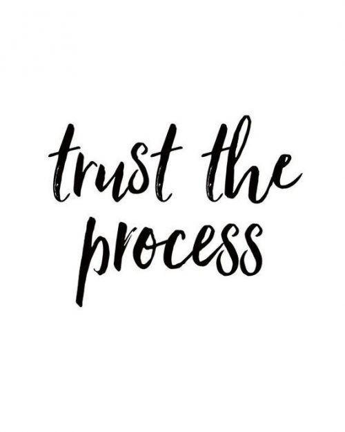 Trust the process.