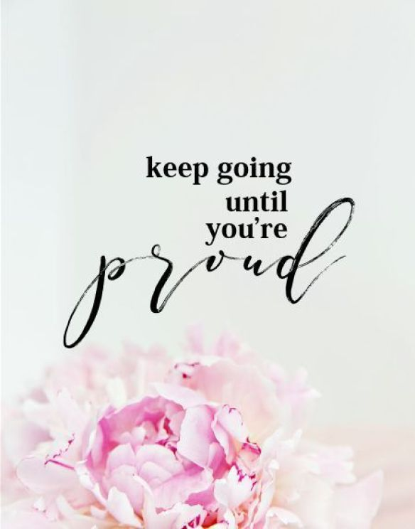 Keep going until you're proud.