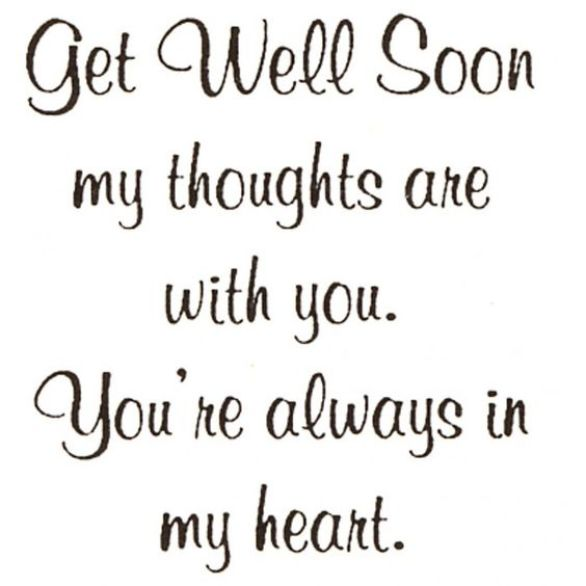 Get well soon my thoughts are with you you're always in my heart. - get well soon quotes