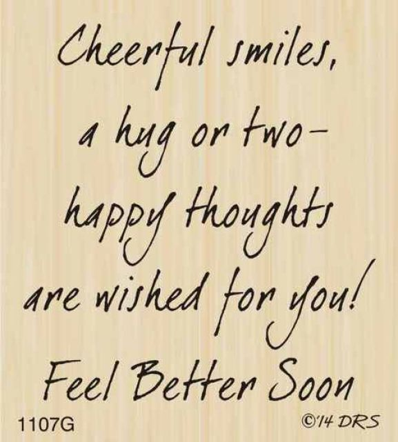 Cheerful smiles, a hug or two happy thoughts are wished for you, feel better soon.- get well soon quotes