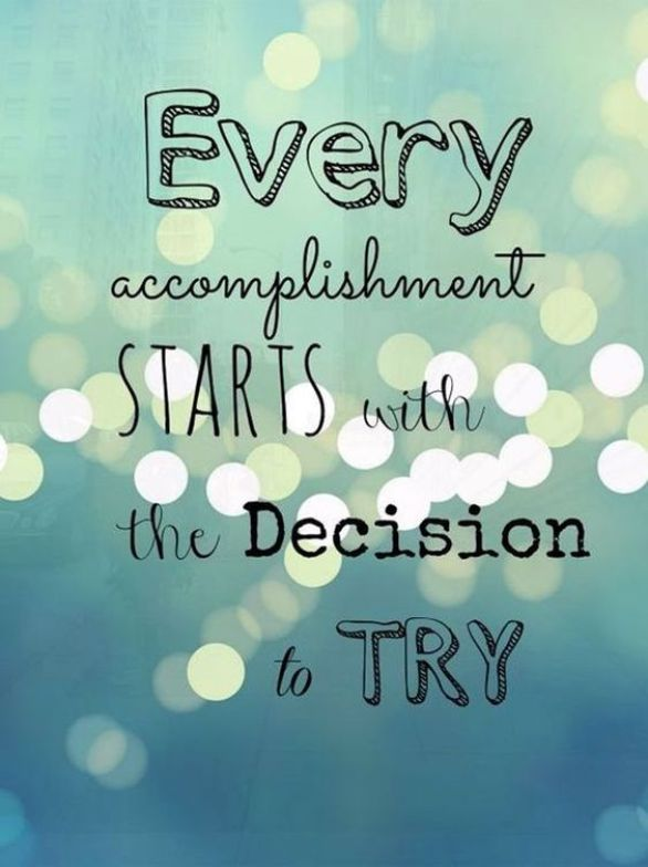Every accomplishment start with the decision to try.Growth Mindset Quotes