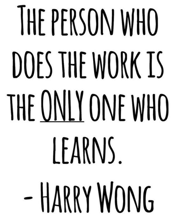 The person who does the work is the only one who learns. Growth Mindset Quotes