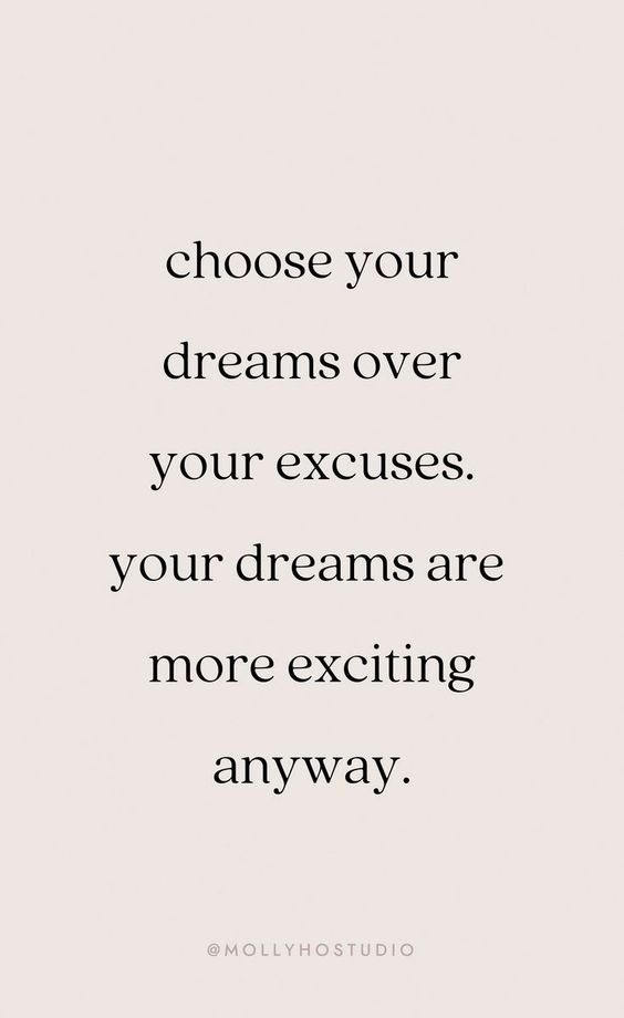 Choose your dreams over your excuses. your dreams are more exciting anyway.Growth Mindset Quotes