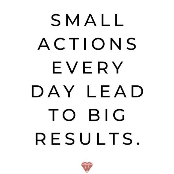 Small actions every day lead to gig results.Growth Mindset Quotes