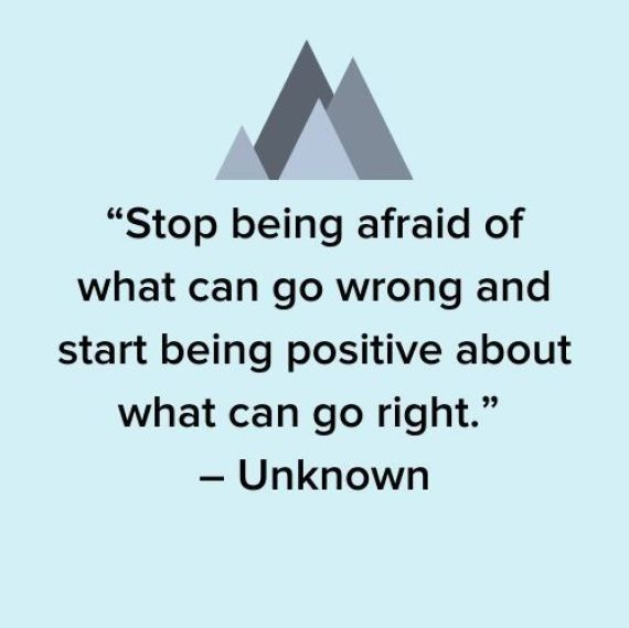 Stop being afraid of what can go wrong and start being positive about what can go right.Growth Mindset Quotes