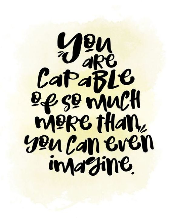 You are capable of so much more than you can even imagine.Growth Mindset Quotes