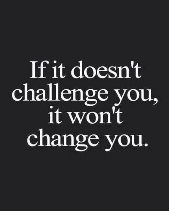 If it doesn't challenge you, it won't change you. Short Motivational Quotes