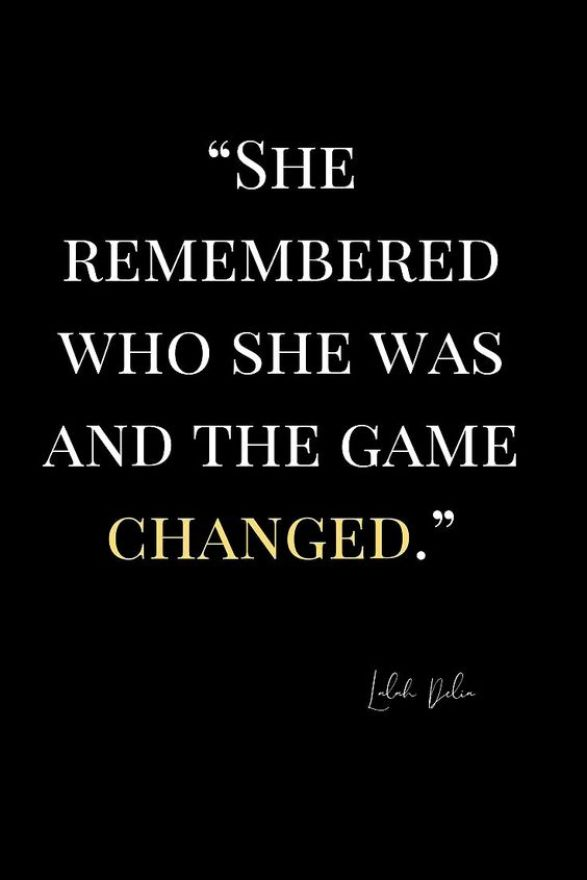 She remembered who she was and the game changed. - Short Motivational Quotes