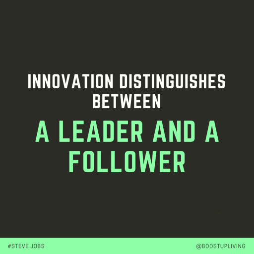 innovation distinguishes between a leader and a follower - Steve Jobs
