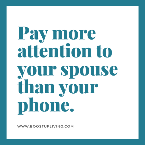 Pay more attention to your spouse than your phone.