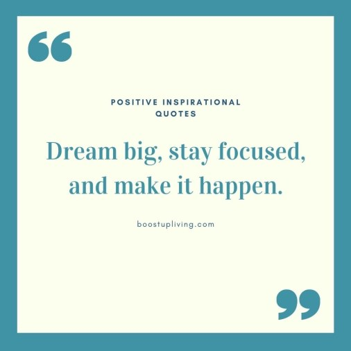 Dream big, stay focused, and make it happen.- positive quotes for daily motivation