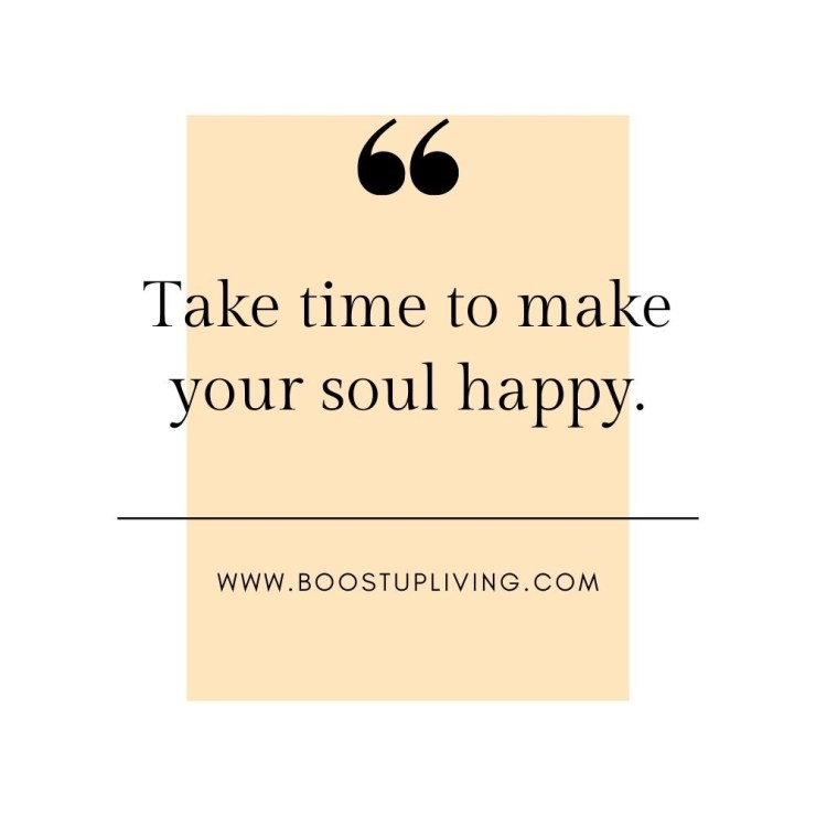 Take time to make your soul happy..- positive quotes for daily motivation