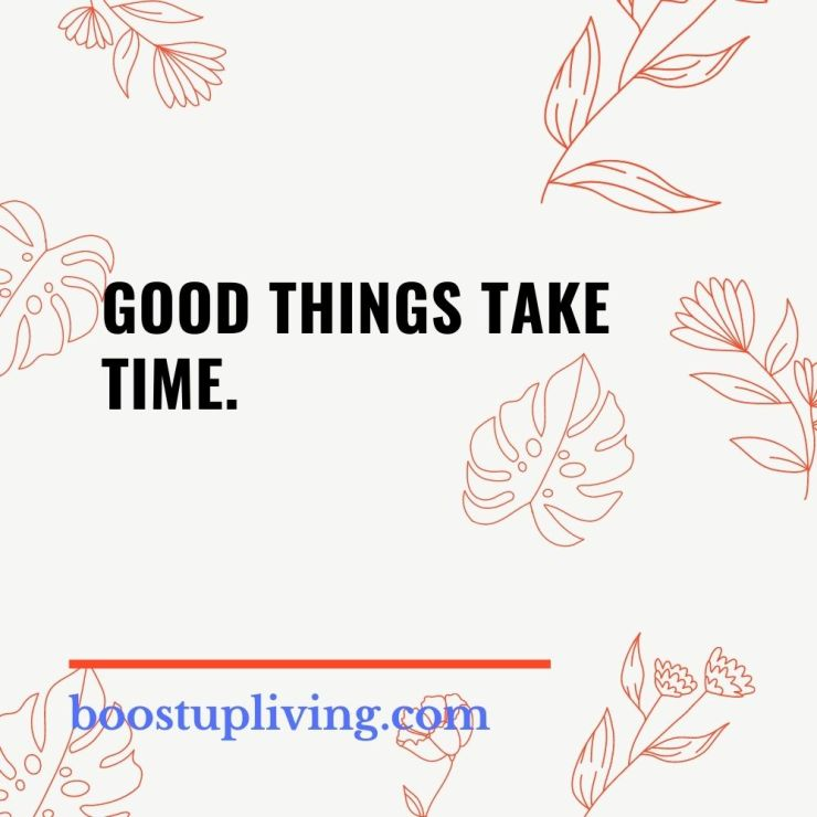 Good things take time. - positive quotes for daily motivation