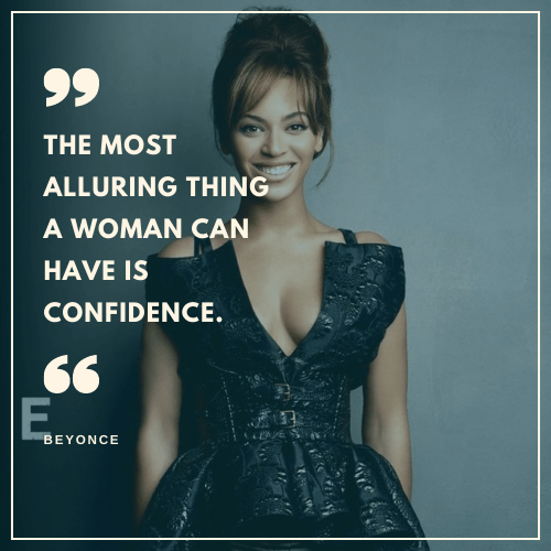 The most alluring thing a woman can have is confidence. - Net Worth Of Beyonce