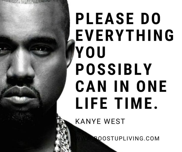 Please do everything you possibly can in one lifetime.