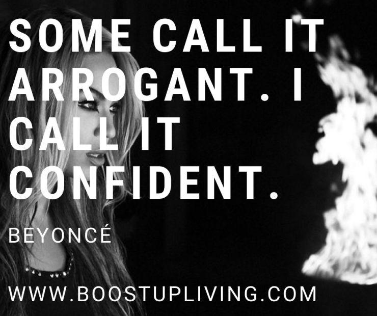 Some call it arrogant. I call it confident. By Beyoncé