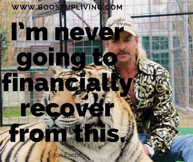 I'm never going to financially recover from this. By Joe Exotic. - Joe Exotic's Best Motivational Quotes