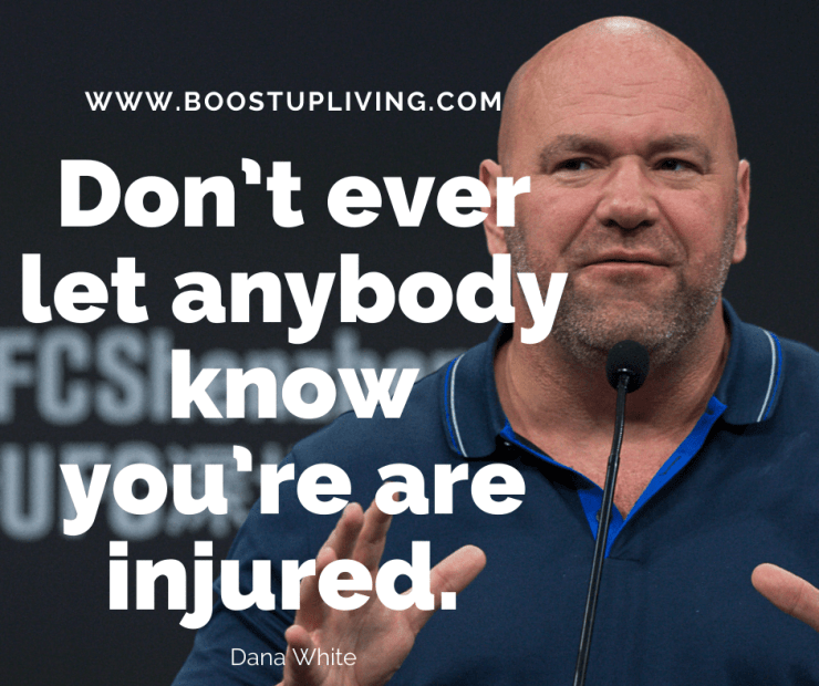 Don't ever let anybody know you're are injured.