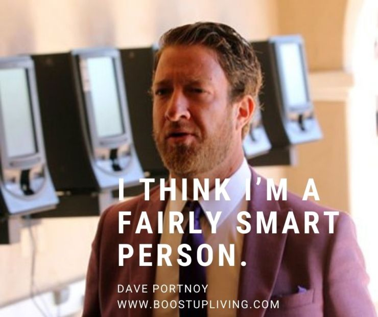 I think I'm a fairly smart person. By Dave Portnoy.