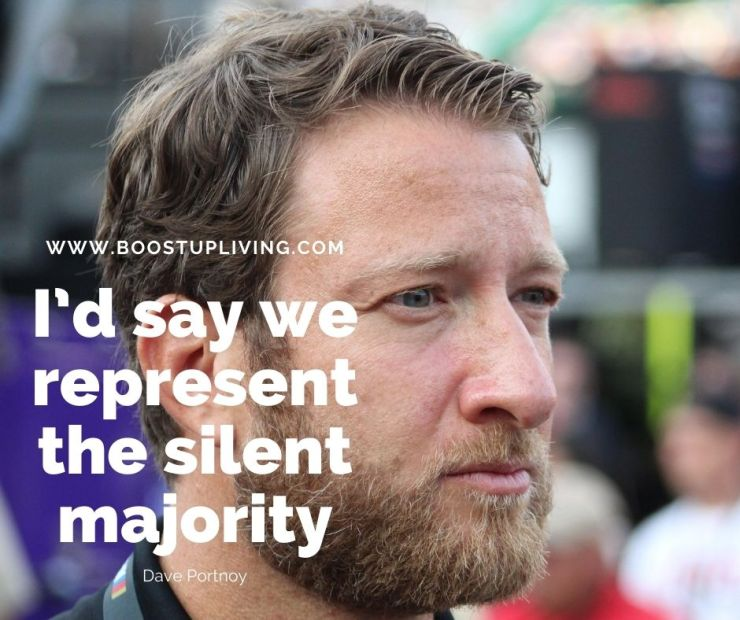 I'd say we represent the silent majority. By Dave Portnoy. -Dave Portnoy's Best Inspirational Quotes For Daily Motivation.