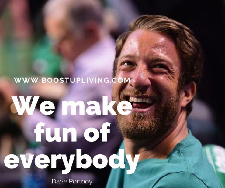 We make fun of everybody. By Dave Portnoy.