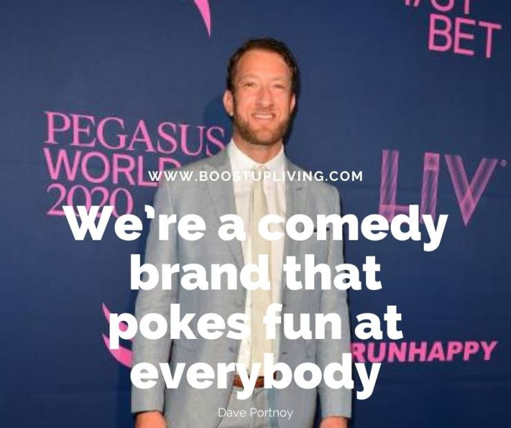 We're a comedy brand that pokes fun at everybody. By Dave Portnoy.