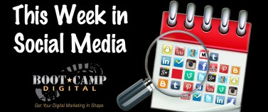 This week in social media by Boot Camp Digital