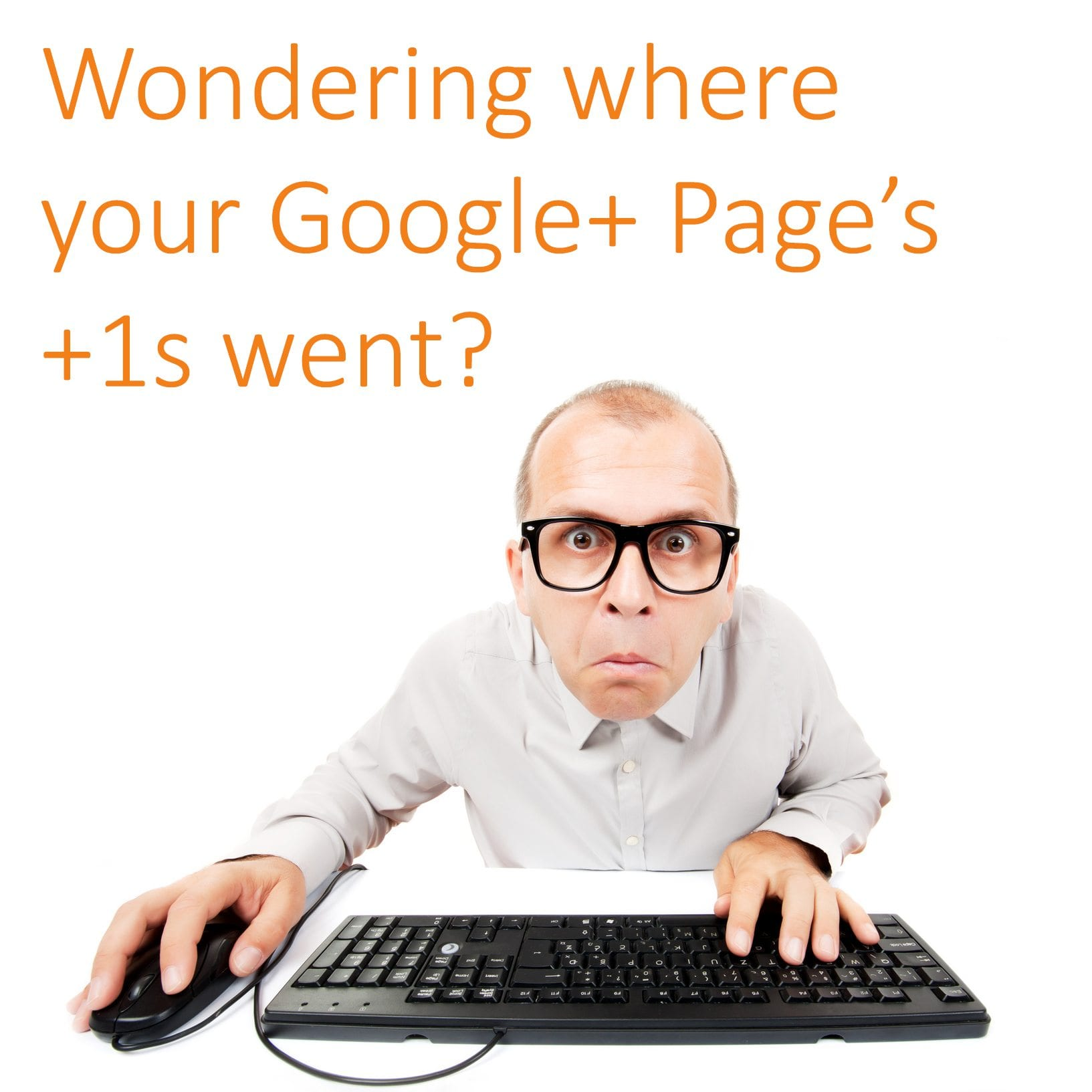 Wondering where your Google+ Page's +1s Went?