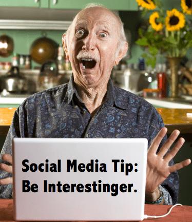 Social media marketing tip: Be interesting
