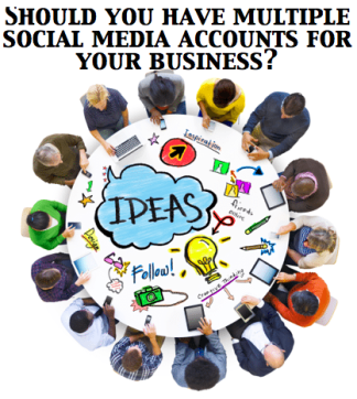 Should I have multiple social media accounts for my business?