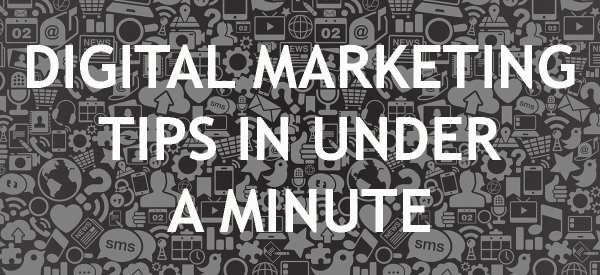 Digital Marketing Tips in a Minute