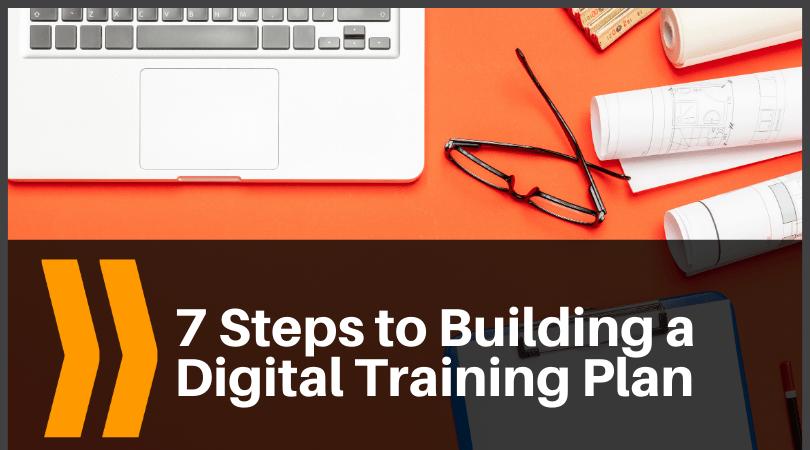 7 Steps to Building a Digital Training Program