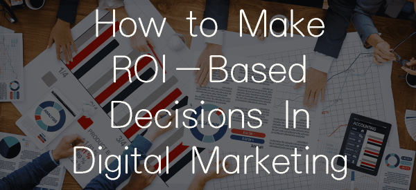 ROI-Based-Decisions