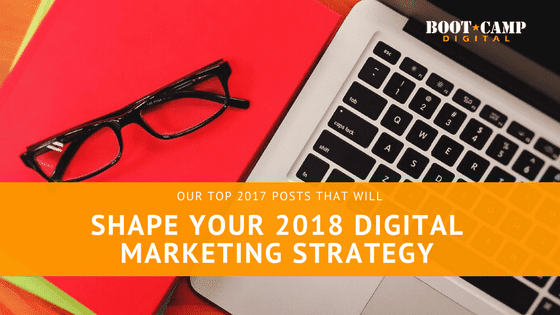 10 Top 2017 Posts that will shape your 2018 digital marketing strategy