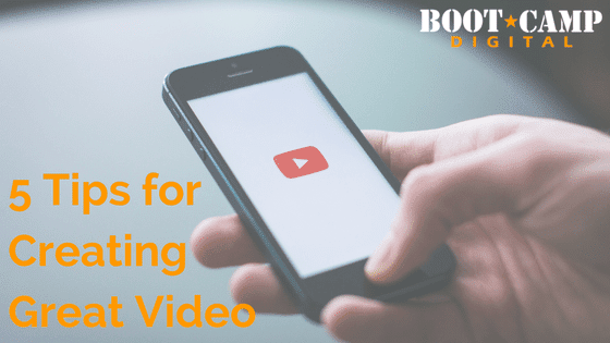 5 Tips for Creating Great Video
