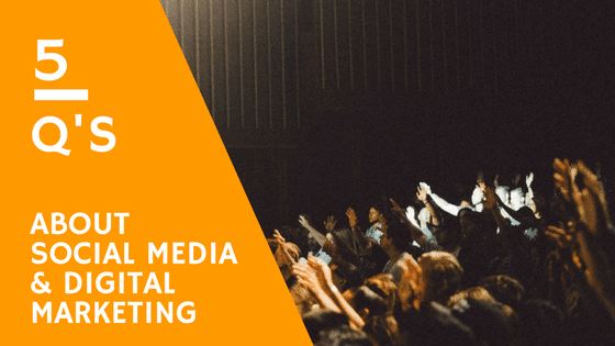 5 Q's about social media and digital marketing