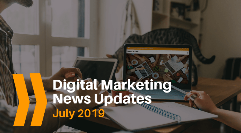 July 2019 Digital Marketing News Updates