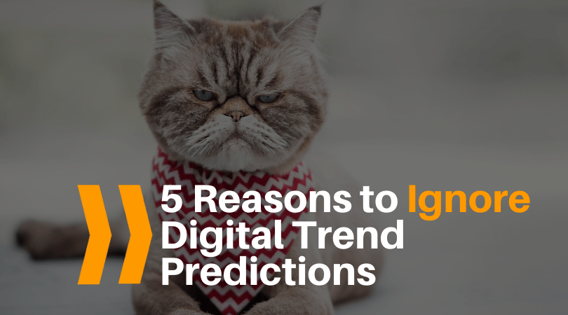 Reasons to Ignore Digital Trends Predictions in 2021