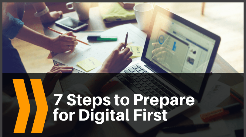 7 Steps to Prepare for Digital First