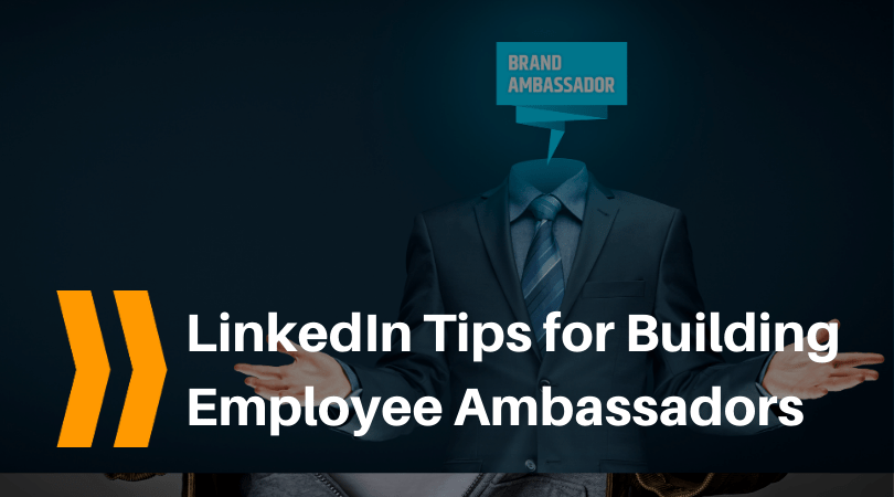 LinkedIn Tips for building employee ambassadors