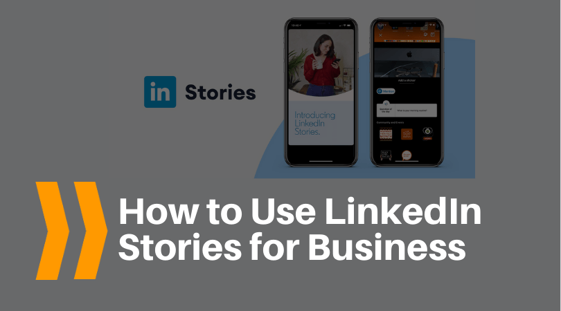 How to use LinkedIn Stories for Business
