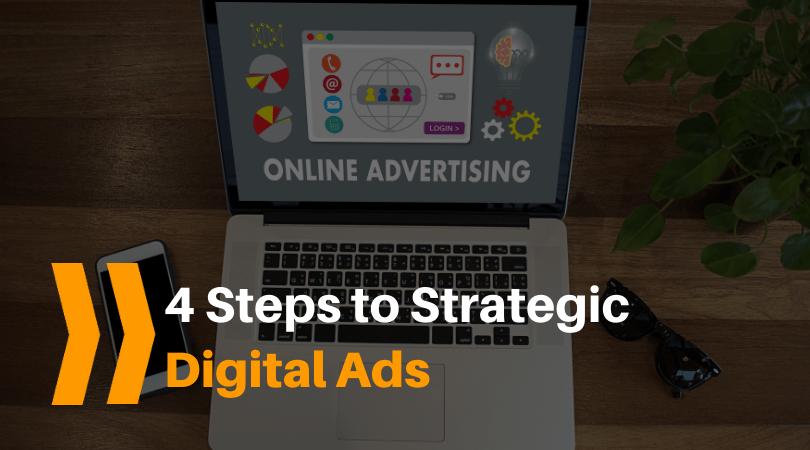 4 steps to strategic digital ads