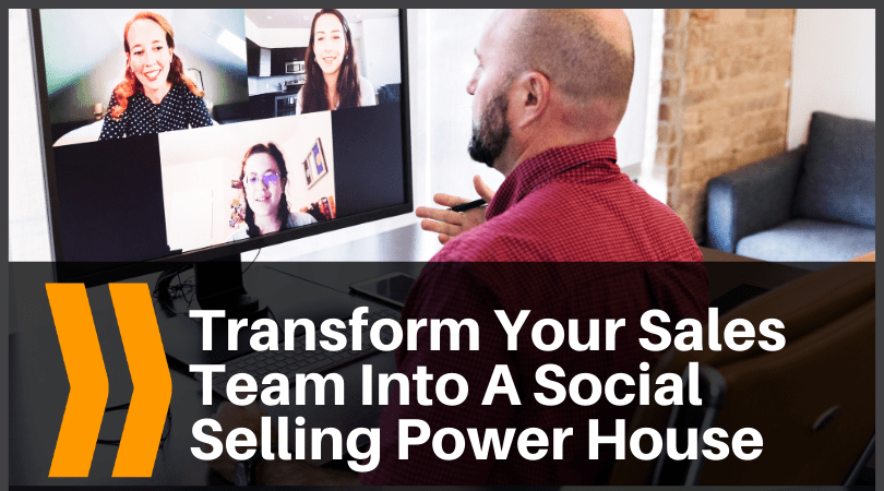 Transform Your Sales Team Into A Social Selling Power House